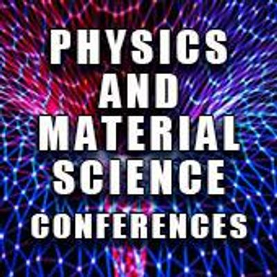 Physics and Materials Science Conferences