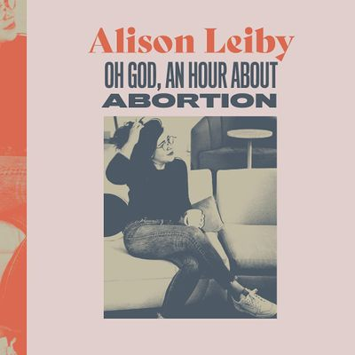 Alison Leiby Oh God An Hour About Abortion