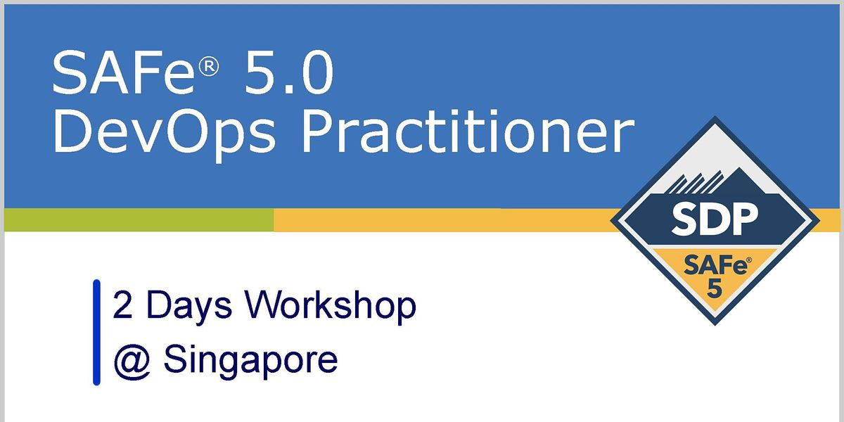 SAFe 5.0 (Scaled Agile Framework) DevOps Practitioner with SDP Certification - Singapore