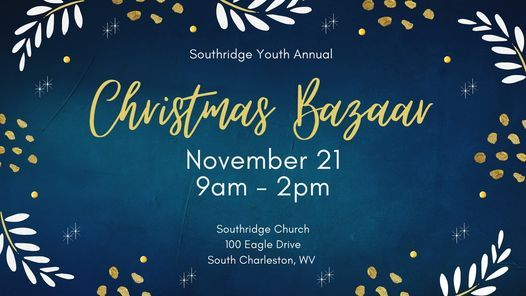 Annual Christmas Bazaar Southridge Church South Charleston 21 November