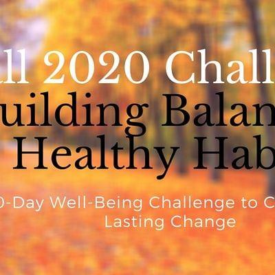 Fall 2020 Challenge - Building Balance & Healthy Habits