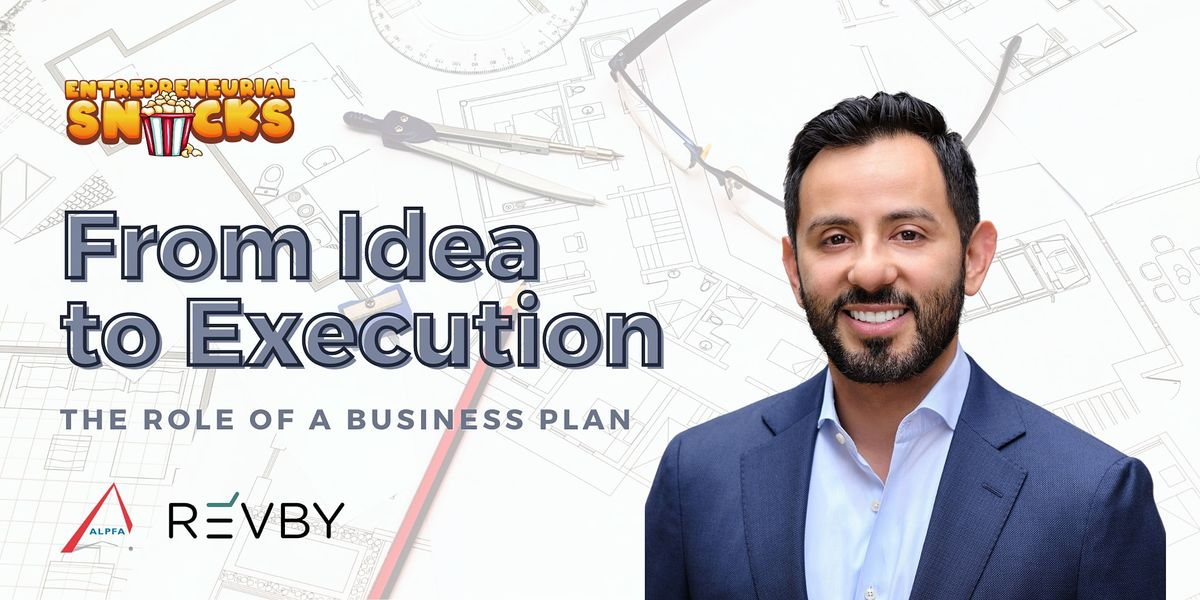 Entrepreneurial Snacks From Idea to Execution The Role of a Business Plan