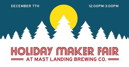 Makers Fair 2020.Holiday Maker Fair At Mast Landing Brewing Company Westbrook