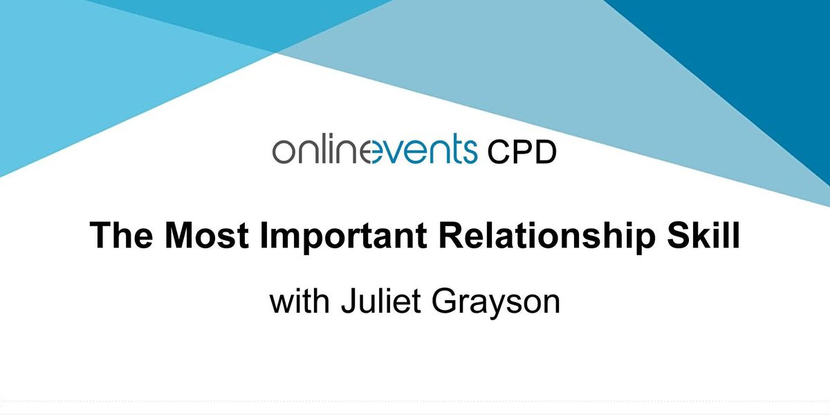 The Most Important Relationship Skill workshop with Juliet Grayson Part 2, 29 March | Online Event | AllEvents.in
