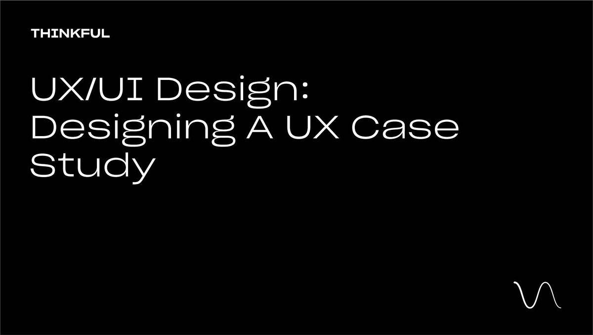 Thinkful Webinar | UX/UI Design: Designing A UX Case Study, 19 April | Event in San Francisco | AllEvents.in