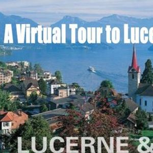 A Virtual Tour to Lucerne & the Alps
