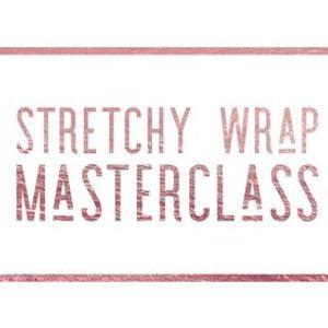 Stretchy Wrap Masterclass