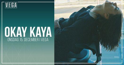 Okay Kaya [support: Reveal Party] - VEGA - Ny dato, 15 December   Event in Copenhagen   AllEvents.in