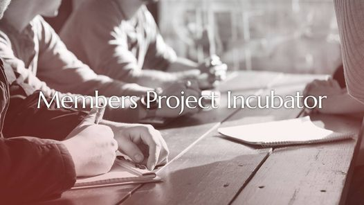 Members Project Incubator Meetup, 8 December | Online Event | AllEvents.in
