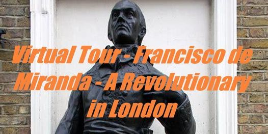 Francisco de Miranda - A Revolutionary in London Virtual Tour, 29 March | Online Event | AllEvents.in