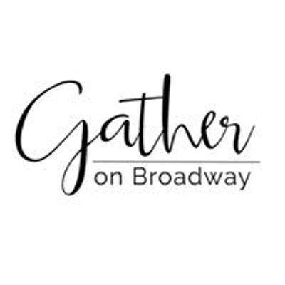 Gather on Broadway
