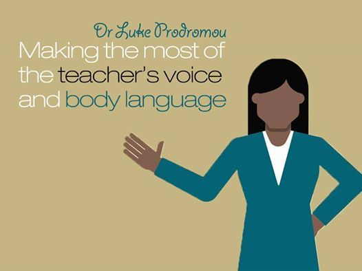 Making the most of the teachers voice and body language