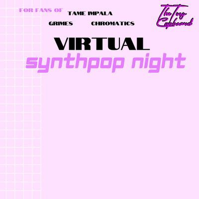 Virtual Synth Pop Night For Fans of Grimes Tame Impala M83