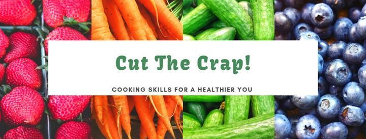 Cut the Crap- Cooking Skills for a Healthier You