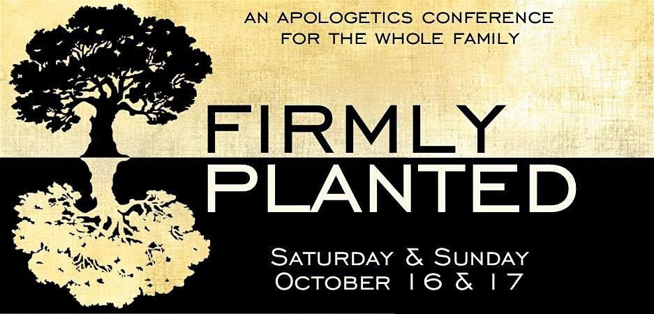 Firmly Planted  - An Apologetics Conference for the Whole Family, 16 October | Event in New Port Richey | AllEvents.in