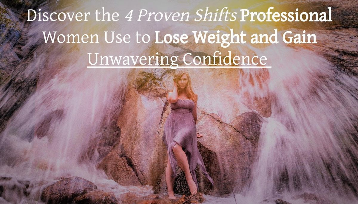 Discover the 4 Shifts Power Women Use to LOSE Weight & GAIN