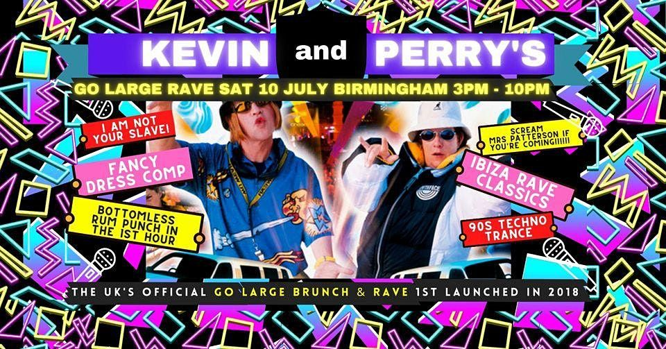 Kevin & Perry's Go Large 90s Rave 10 JULY - BHAM, 10 July | Event in Birmingham | AllEvents.in