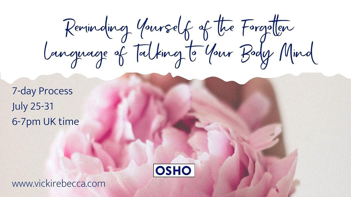 OSHO 7 DAY GUIDED MEDITATION FOR REMEMBER THE LANGUAGE OF THE BODYMIND, 25 July | Online Event | AllEvents.in