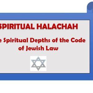 Spiritual Halachah - Spiritual Depths of the Code of Jewish Law