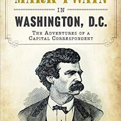 Mark Twain in Washington City The Adventures of a Capital Correspondent
