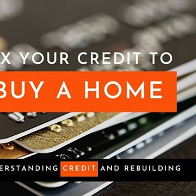 Fix Your Credit to Buy a Home[Webinar]