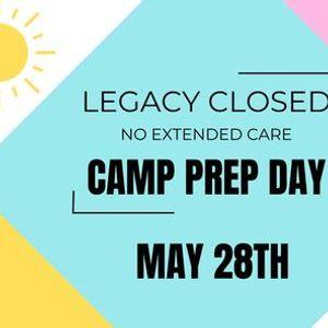 Legacy Closed No EC Camp Prep Day