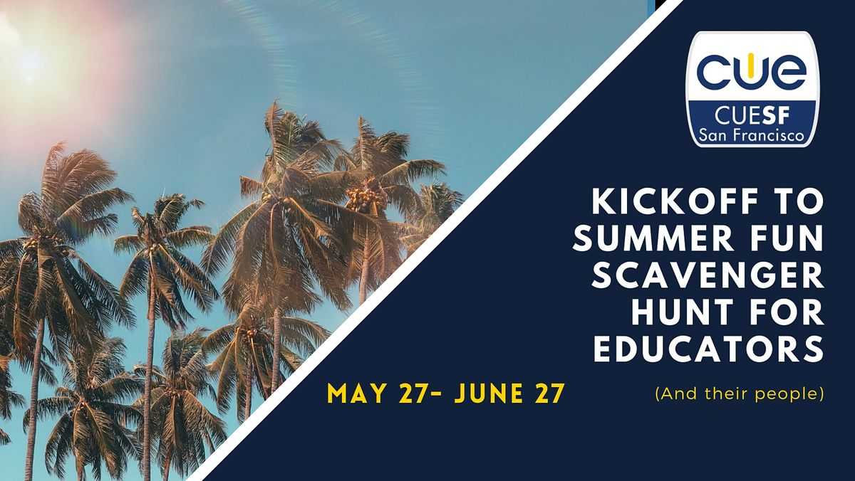 Kickoff to Summer Scavenger Hunt for Educators with CUE San Francisco | Online Event | AllEvents.in