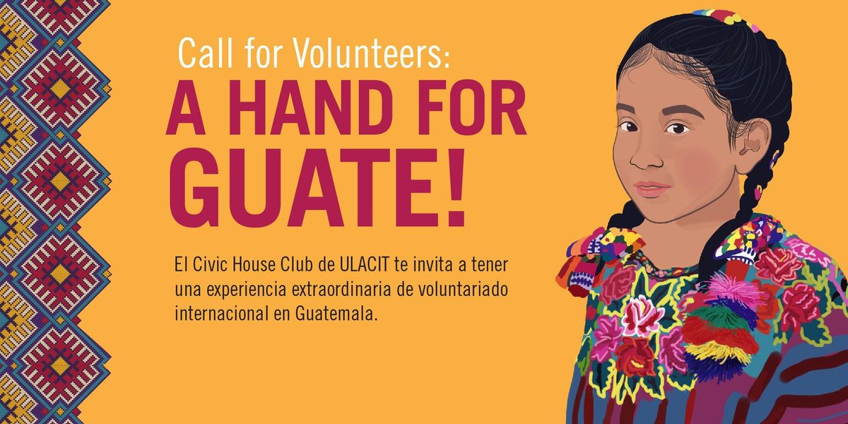 Call for Volunteers a hand for Guate