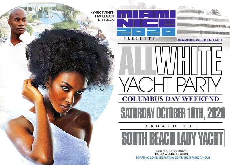 MIAMI NICE 2020 THE ANNUAL ALL WHITE YACHT PARTY  -  COLUMBUS  DAY WEEKEND