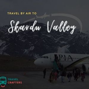 5 Days By Air Group Tour to Skardu Valley Shigar & Khaplu