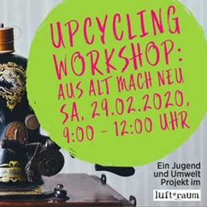 Upcycling Workshop Aus Alt mach Neu