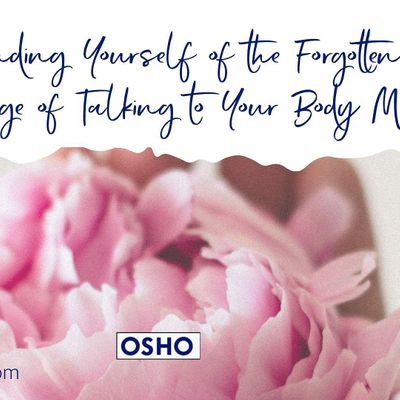 OSHO 7 DAY GUIDED MEDITATION FOR REMEMBER THE LANGUAGE OF THE BODYMIND