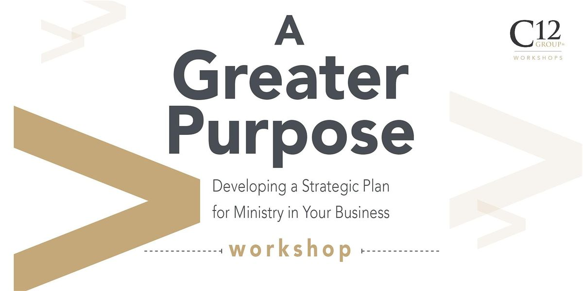 C12 Houston Presents A Greater Purpose Workshop