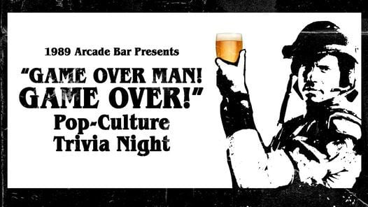 """""""Game Over Man! Game Over!"""" Pop Culture Trivia 
