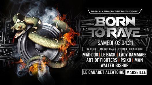 03/04/21 ► Born to Rave ► Cabaret Aleatoire ► Marseille, 3 April | Event in Marseille | AllEvents.in