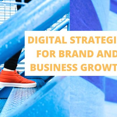 DIGITAL STRATEGIES FOR BRAND AND BUSINESS GROWTH