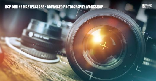 DCP Online Masterclass - Advanced Photography Workshop Oct 2020