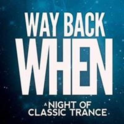 Way Back When - A Night Of Classic Trance at Home The Venue