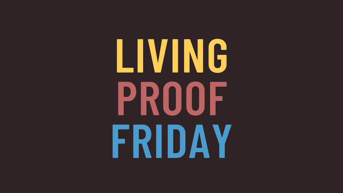Living Proof Friday | Event in London | AllEvents.in