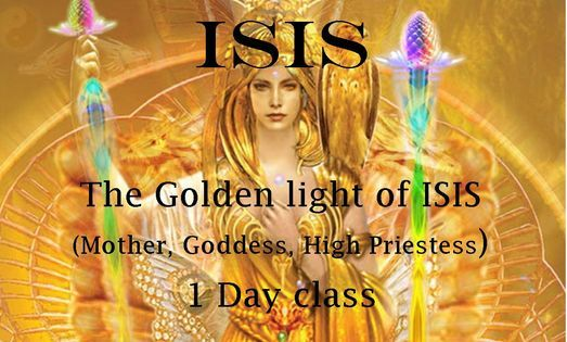 The Golden Light Of Isis (Mother, Goddess, High Priestess) 1 day Workshop Glastonbury 14th August, 14 August