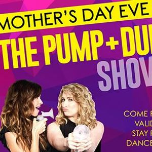 Mothers Day Eve with The PUMP  DUMP SHOW