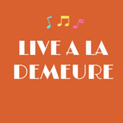 Live à la Demeure
