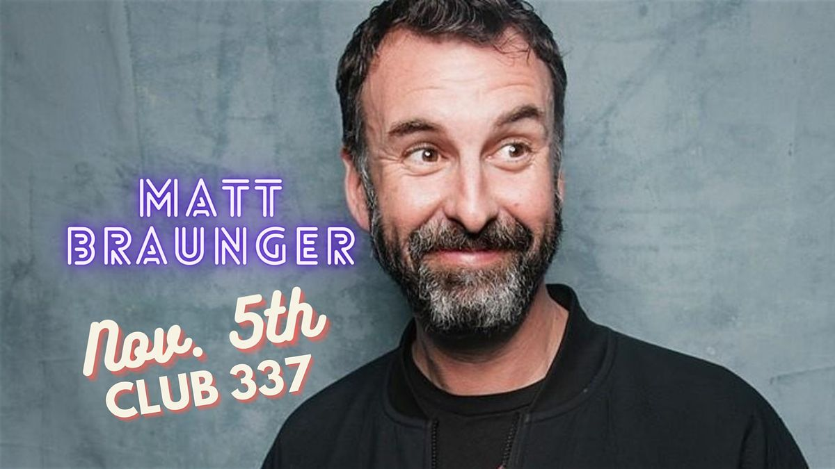 """Matt Braunger (MadTV, Conan, Funny or Die) """"Out of the House Tour"""" Club 337, 5 November 