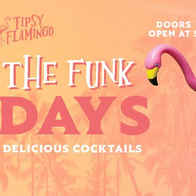 WHAT THE FUNK Fridays at Tipsy Flamingo - Free Drink with RSVP
