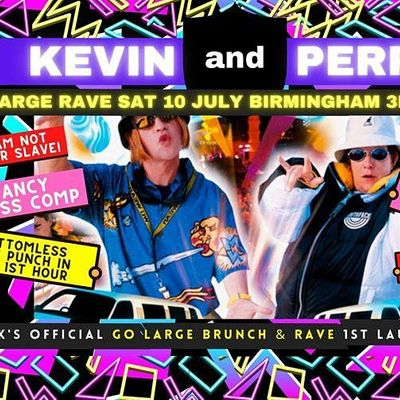 Kevin & Perrys Go Large 90s Rave 10 JULY - BHAM