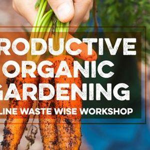 Online Waste Wise Workshop Productive Organic Gardening