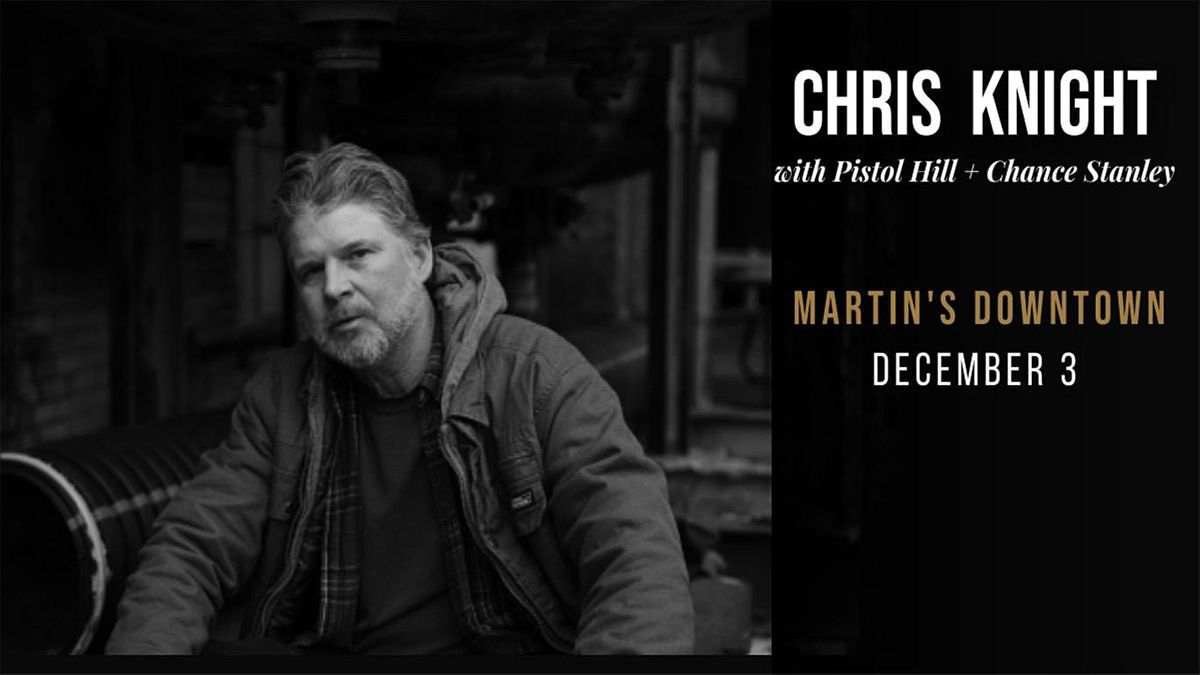 Chris Knight with Pistol Hill + Chance Stanley Live at Martin's Downtown, 3 December   Event in Jackson   AllEvents.in