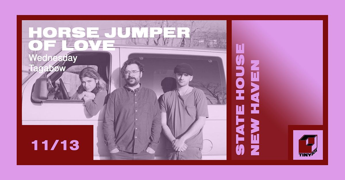 Horse Jumper of Love, Wednesday, & TAGABOW, 13 November | Event in New Haven | AllEvents.in