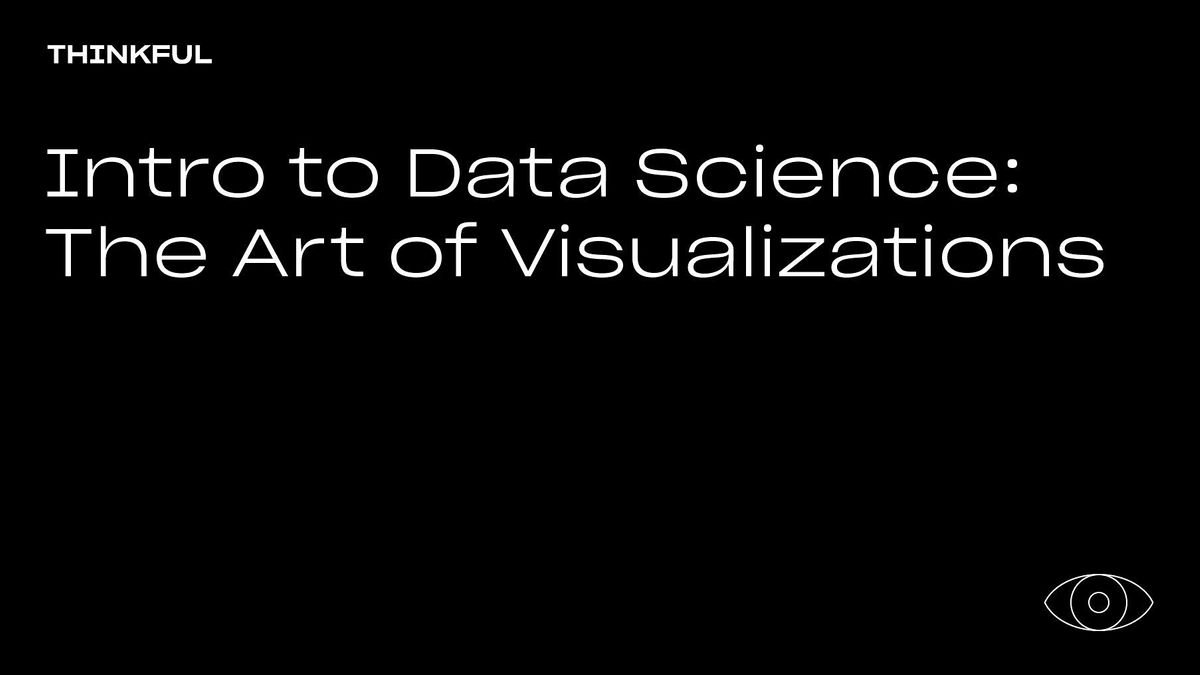 Thinkful Webinar   Intro to Data Science: The Art of Visualizations, 23 June   Event in Boston   AllEvents.in