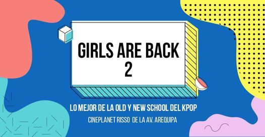 ║ Proyección de Girlgroups║ Girls Are Back 2 en Cineplanet, 16 May | Event in Lince | AllEvents.in